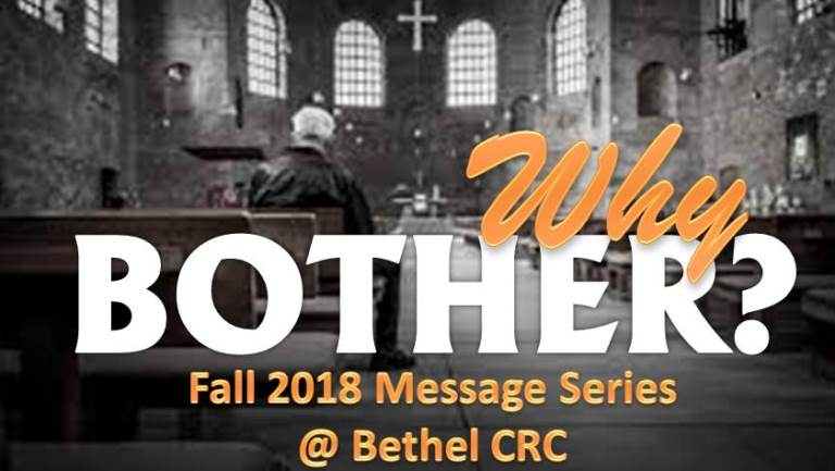 "In today's world, when it comes to connecting with church community or with God himself, many ask, ""Why Bother?"" Join us as we explore this theme throughout fall 2018."